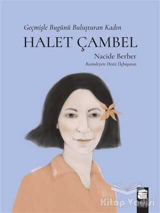 Final Kültür Sanat Yayınları - Halet Çambel - Geçmişle Bugünü Buluşturan Kadın