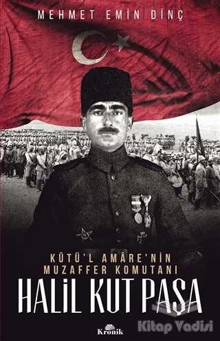 Kronik Kitap - Halil Kut Paşa - Kut'ül Amare'nin Muzaffer Komutanı