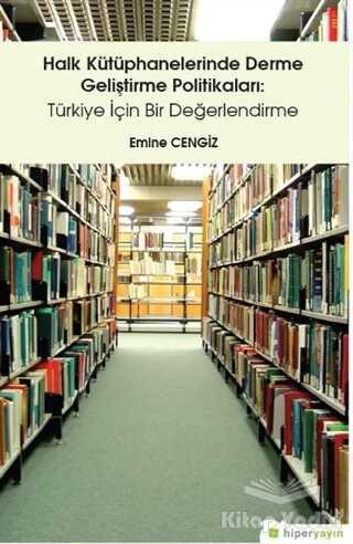 Hiperlink Yayınları - Halk Kütüphanelerinde Derme Geliştirme Politikaları: Türkiye İçin Bir Değerlendirme