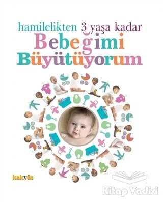 Kaknüs Yayınları - Hamilelikten 3 Yaşa Kadar Bebeğimi Büyütüyorum