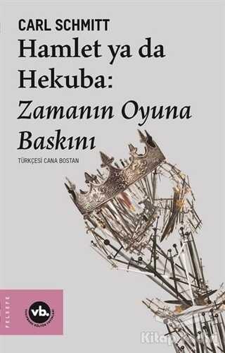 Vakıfbank Kültür Yayınları - Hamlet ya da Hekuba: Zamanın Oyuna Baskını