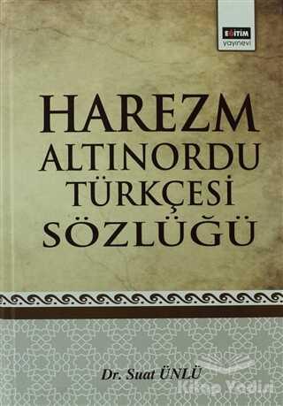 Eğitim Yayınevi - Ders Kitapları - Harezm Altınordu Türkçesi Sözlüğü
