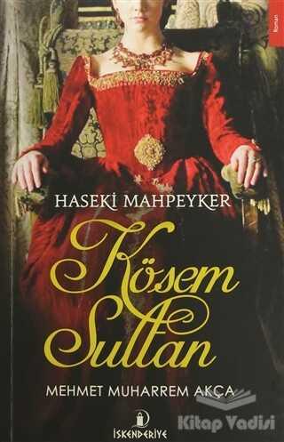 İskenderiye Yayınları - Haseki Mahpeyker Kösem Sultan