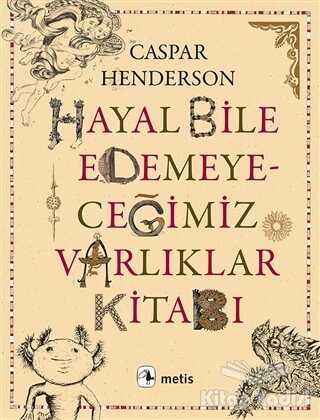 Metis Yayınları - Hayal Bile Edemeyeceğimiz Varlıklar Kitabı