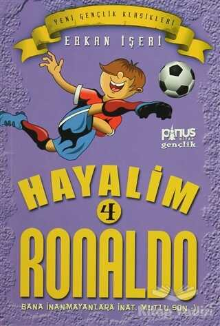 Pinus Kitap - Hayalim Ronaldo 4 - Bana İnanmayanlara İnat Mutlu Son