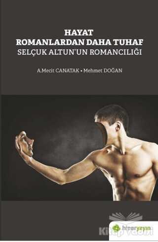 Hiperlink Yayınları - Hayat Romanlardan Daha Tuhaf Selçuk Altun'un Romancılığı