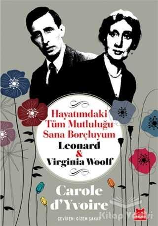 Kırmızı Kedi Yayınevi - Hayatımdaki Tüm Mutluluğu Sana Borçluyum - Leonard ve Virginia Woolf