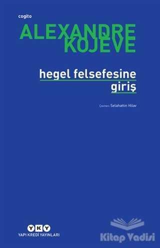 Yapı Kredi Yayınları - Hegel Felsefesine Giriş