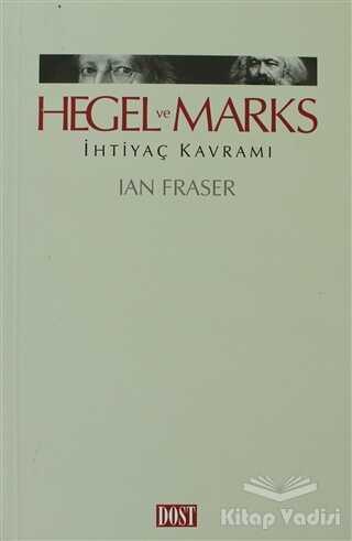 Dost Kitabevi Yayınları - Hegel ve Marks İhtiyaç Kavramı