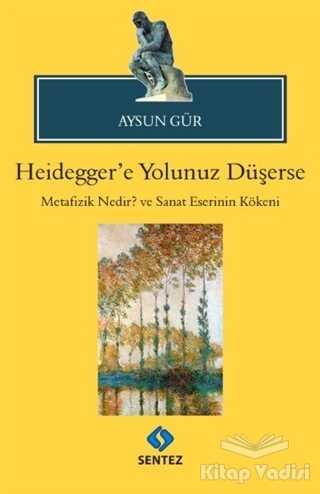 Sentez Yayınları - Heidegger'e Yolunuz Düşerse
