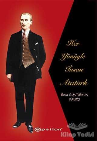 Epsilon Yayınevi - Her Yönüyle İnsan Atatürk
