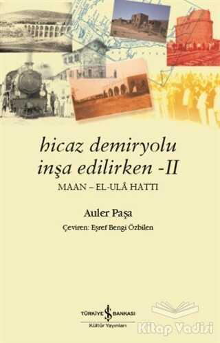 İş Bankası Kültür Yayınları - Hicaz Demiryolu İnşa Edilirken 2