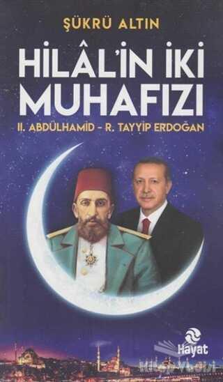 Hayat Yayınları - Hilal'in İki Muhafızı: 2. Abdülhamid - R. Tayyip Erdoğan