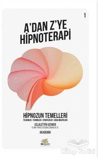 Nar Ağacı Yayınları - Hipnozun Temelleri - A'dan Z'ye Hipnoterapi (1. Kitap)