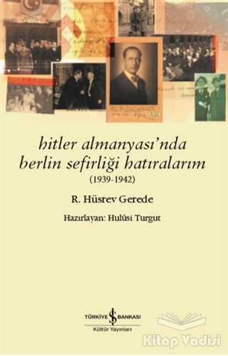İş Bankası Kültür Yayınları - Hitler Almanyası'nda Berlin Sefirliği Hatıralarım (1939-1942)