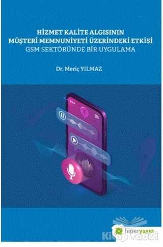 Hiperlink Yayınları - Hizmet Kalite Algısının Müşteri Memnuniyeti Üzerindeki Etkisi GSM Sektöründe Bir Uygulama