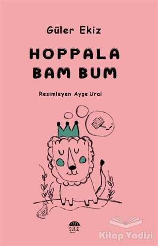 Şule Yayınları - Hoppala Bam Bum