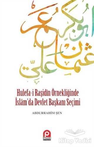Pınar Yayınları - Hulefa-i Raşidin Örnekliğinde İslam'da Devlet Başkanı Seçimi