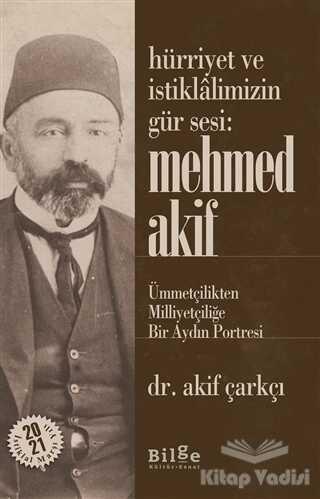Bilge Kültür Sanat - Hürriyet ve İstiklalimizin Gür Sesi: Mehmed Akif