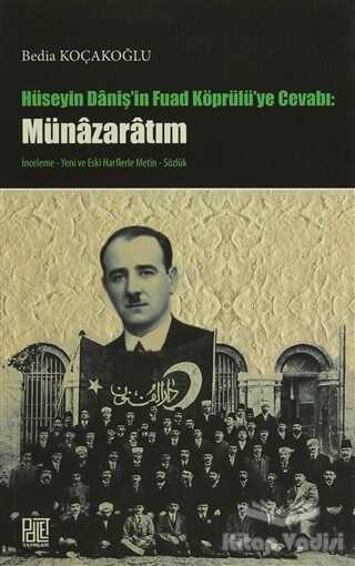 Palet Yayınları - Hüseyin Daniş'in Fuad Köprülü'ye Cevabı: Münazaratım