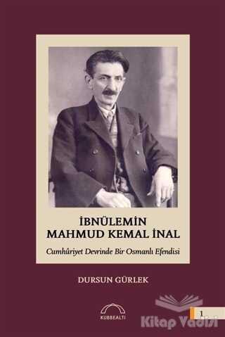 Kubbealtı Neşriyatı Yayıncılık - İbnülemin Mahmud Kemal İnal - Cumhuriyet Devrinde Bir Osmanlı Efendisi