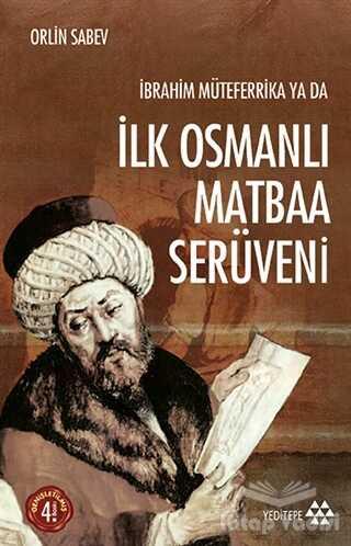 Yeditepe Yayınevi - İbrahim Müteferrika ya da İlk Osmanlı Matbaa Serüveni