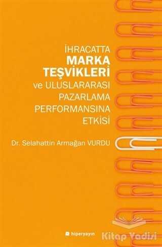 Hiperlink Yayınları - İhracatta Marka Teşvikleri ve Uluslararası Pazarlama Performansına Etkisi