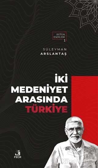 Fecr Yayınları - İki Medeniyet Arasında Türkiye