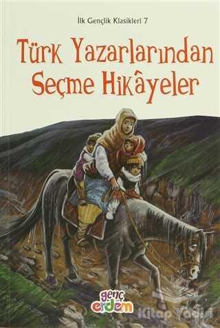 Erdem Çocuk - İlk Gençlik Klasikleri 7 - Türk Yazarlarından Seçme Hikayeler
