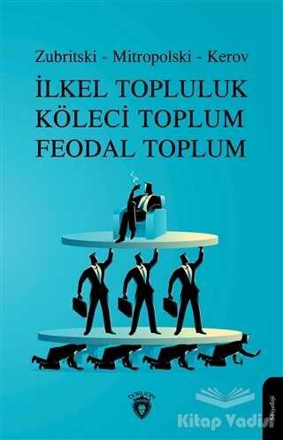 Dorlion Yayınevi - İlkel Topluluk Köleci Toplum Feodal Toplum