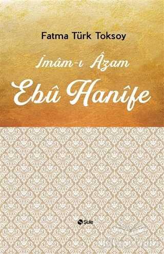 Şule Yayınları - İmam-ı Azam Ebu Hanife