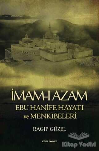 Çelik Yayınevi - İmam-ı Azam Ebu Hanife Hayatı ve Menkıbeleri