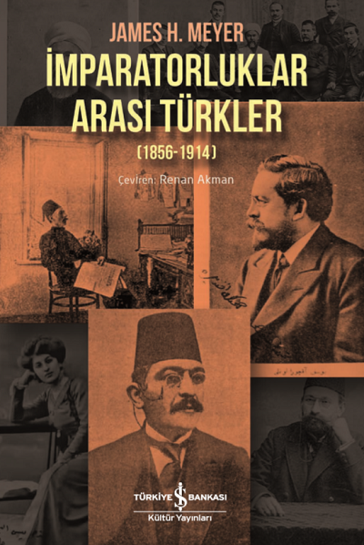 İş Bankası Kültür Yayınları - İmparatorluklar Arası Türkler (1856-1914)