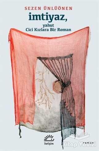 İletişim Yayınevi - İmtiyaz, Yahut Cici Kızlara Bir Roman