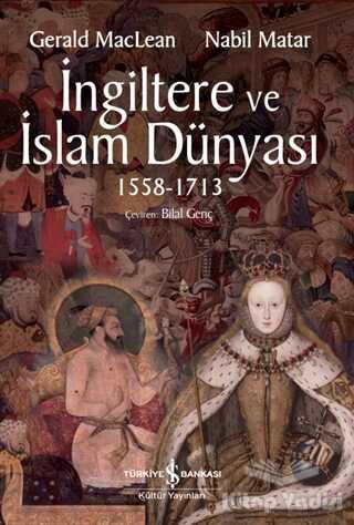 İş Bankası Kültür Yayınları - İngiltere ve İslam Dünyası1558 - 1713