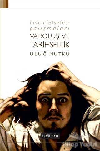 Doğu Batı Yayınları - İnsan Felsefesi Çalışmaları - Varoluş ve Tarihsellik