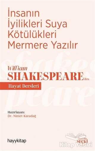 Hayykitap - İnsanın İyilikleri Suya Kötülükleri Mermere Yazılır - William Shakespeare'den Hayat Dersleri