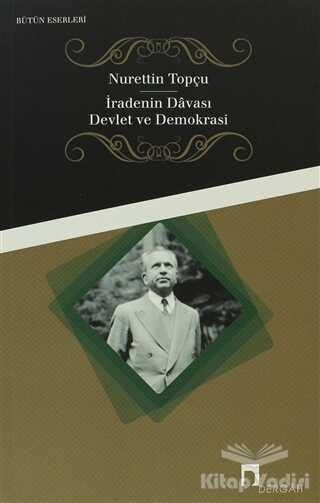 Dergah Yayınları - İradenin Davası / Devlet ve Demokrasi