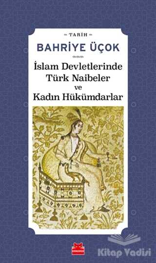 Kırmızı Kedi Yayınevi - İslam Devletlerinde Türk Naibeler ve Kadın Hükümdarlar