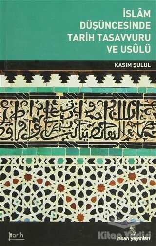 İnsan Yayınları - İslam Düşüncesinde Tarih Tasavvuru ve Usulü