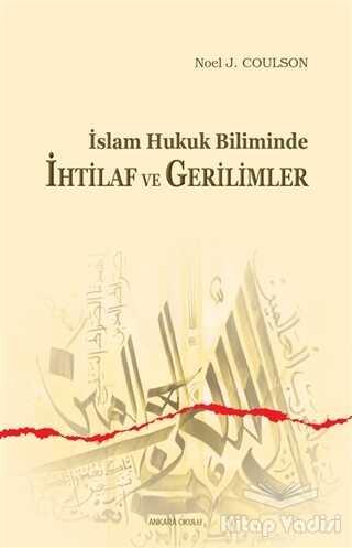 Ankara Okulu Yayınları - İslam Hukuk Biliminde İhtilaf ve Gerilimler