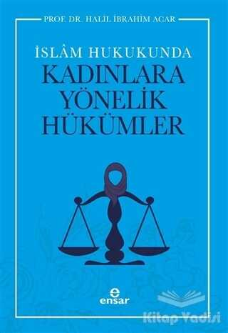 Ensar Neşriyat - İslam Hukukunda Kadınlara Yönelik Hükümler