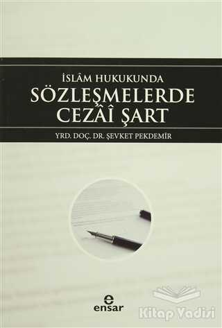 Ensar Neşriyat - İslam Hukukunda Sözleşmelerde Cezai Şart