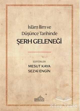 Endülüs Yayınları - İslam İlim ve Düşünce Tarihinde Şerh Geleneği
