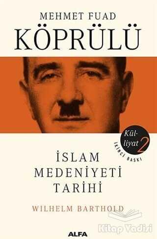 Alfa Yayınları - İslam Medeniyeti Tarihi - Mehmet Fuad Köprülü Külliyatı 2