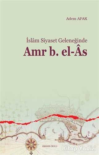 Ankara Okulu Yayınları - İslam Siyaset Geleneğinde Amr B. el-As
