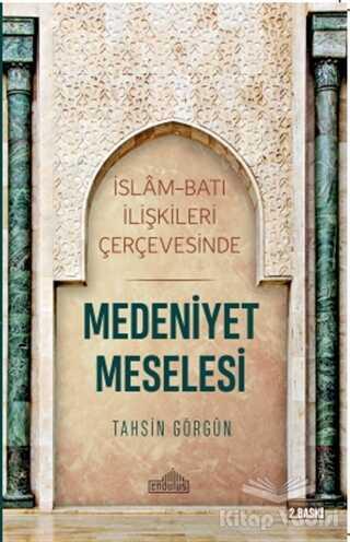 Endülüs Yayınları - İslam ve Batı İlişkileri Çerçevesinde Medeniyet Meselesi