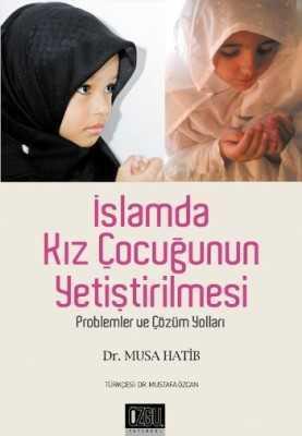 İslamda Kız Çocuğunun Yetiştirilmesi / Dr.Musa Hatip / Özgü Yayınevi
