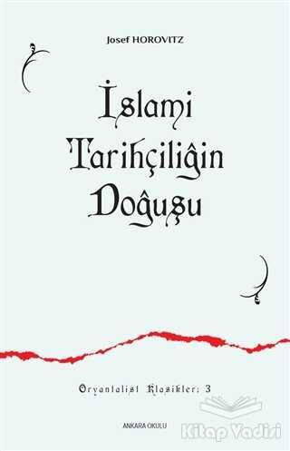 Ankara Okulu Yayınları - İslami Tarihçiliğin Doğuşu