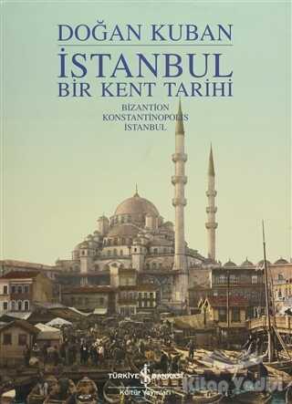 İş Bankası Kültür Yayınları - İstanbul - Bir Kent Tarihi